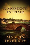 A Moment In Time - Martin Roberts