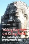 Walking Away from the Killing Fields: How a Hopeless Boy Became a University Professor in Japan - Nophea Sasaki