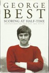 Scoring at half time: adventures on and off the pitch - George BEST