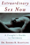 Extraordinary Sex Now: A Couple's Guide to Intimacy - Sandra Scantling