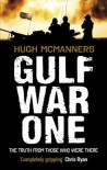 Gulf War One: The Truth from Those Who Were There - Hugh McManners, Rupert  Smith