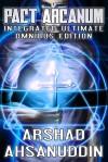 Pact Arcanum Integrated Ultimate Omnibus - Arshad Ahsanuddin
