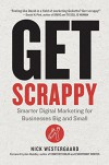 Get Scrappy: Smarter Digital Marketing for Businesses Big and Small - Nick Westergaard