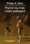 Płyńcie łzy moje, rzekł policjant - Zbigniew A. Królicki, Philip K. Dick