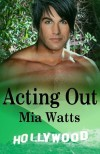 Acting Out  - Mia Watts