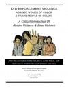 LAW ENFORCEMENT VIOLENCE AGAINST WOMEN OF COLOR & TRANS PEOPLE OF COLOR: A Critical Intersection Of Gender Violence & State Violence - Incite! Women of Color Against Violence