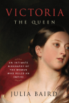 Victoria: The Queen: An Intimate Biography of the Woman Who Ruled an Empire - Julia Baird