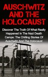 Auschwitz And The Holocaust: Discover The Truth Of What Really Happened In The Nazi Death Camps: The Chilling Stories Of Auschwitz And The Holocaust (Auschwitz ... And The Holocaust, Irma Grese, Holocaust,) - V. Jaydon