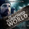 The Borrowed World: A Novel of Post-Apocalyptic Collapse, Volume 1 - Franklin Horton, Franklin Horton, Kevin Pierce