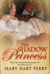 The Shadow Princess - Mary Hart Perry