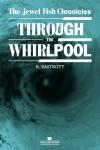 Through the Whirlpool (The Jewel Fish Chronicles, #1) - K. Eastkott