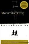 Nip the Buds, Shoot the Kids - Kenzaburō Ōe, Paul St. John Mackintosh, Maki Sugiyama