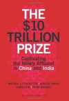 The $10 Trillion Prize: Captivating the Newly Affluent in China and India - Michael J. Silverstein, Abheek Singhi, Carol Liao, Michael David