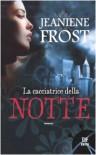 La cacciatrice della notte  - Jeaniene Frost