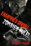 Vampires Drool! Zombies Rule! - Rusty Fischer