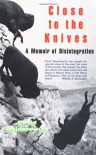 Close to the Knives: A Memoir of Disintegration - David Wojnarowicz