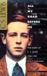All My Road Before Me: The Diary of C. S. Lewis, 1922-1927 - C.S. Lewis, Walter Hooper, Owen Barfield