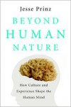 Beyond Human Nature: How Culture and Experience Shape the Human Mind - Jesse J. Prinz