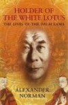 Holder of the White Lotus: The Lives of the Dalai Lama - Alexander Norman