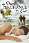 To Dream, Perchance To Live - Nessa L. Warin