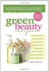 GREEN BEAUTY RECIPES: Easy Homemade Recipes to Make Your Own Organic and Natural Skincare, Hair Care and Body Care Products - Julie Gabriel