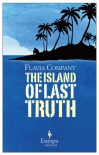 The Island of Last Truth - Flavia Company