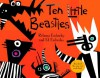Ten Little Beasties - Ed Emberley;Rebecca Emberley