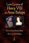 Love Letters Of Henry VIII To Anne Boleyn - Henry VIII, Florence Swan, J.O. Phillips