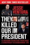 They Killed Our President: 63 Reasons to Believe There Was a Conspiracy to Assassinate JFK - Jesse Ventura, Dick Russell, David Wayne