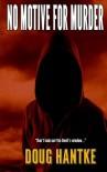 No Motive for Murder - Doug Hantke