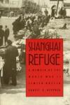Shanghai Refuge: A Memoir of the World War II Jewish Ghetto - Ernest G. Heppner
