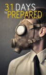 31 Days to A Prepared Life: How To Plan And Protect Your Family And Friends During Any Disaster - Brian Night