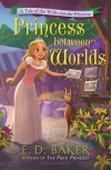 Princess between Worlds: A Tale of the Wide-Awake Princess - E. D. Baker