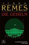 Die Geiseln: Thriller - Ilkka Remes