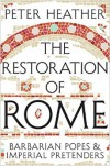 The Restoration of Rome: Barbarian Popes & Imperial Pretenders - Peter Heather