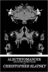 Alectryomancer and other weird tales - Christopher Slatsky