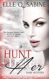Hunt Her (Vamp Hunters Book 1) - Elle Q. Sabine