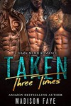 Taken Three Times - Madison Faye