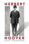 Herbert Hoover: A Life - Glen Jeansonne