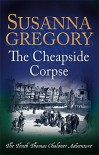 The Cheapside Corpse (Exploits of Thomas Chaloner) - Susanna Gregory