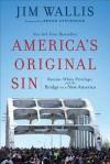 America's Original Sin: Racism, White Privilege, and the Bridge to a New America - Jim Wallis, Bryan Stevenson