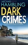 DARK CRIMES a gripping detective thriller full of suspense - Michael Hambling