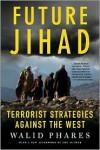 Future Jihad: Terrorist Strategies Against the West - Walid Phares
