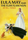 Eula May and the Flim Flam Nun - Amy Mull Fremgen