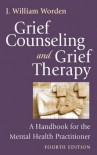 Grief Counseling and Grief Therapy, Fourth Edition - J. William Worden