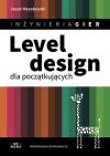 Inżynieria Gier. Level design dla początkujących - Jacek Wesołowski, Aleksander Spisak, Magda Chojnacka, Marek Kowalik, Kaja Mikoszewska