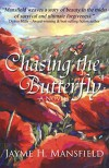 Chasing the Butterfly - Jayme H. Mansfield
