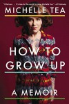 How to Grow Up: A Memoir - Michelle Tea