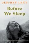 Before We Sleep - Jeffrey Lent