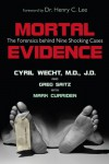 Mortal Evidence: The Forensics Behind Nine Shocking Cases - Cyril H. Wecht